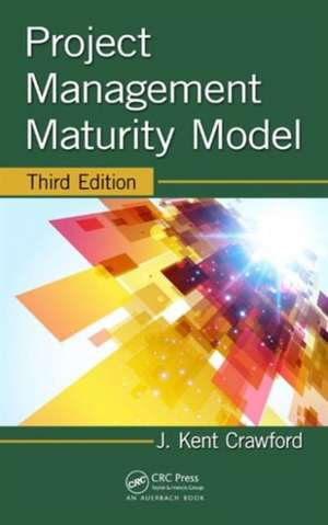 Project Management Maturity Model, Third Edition de J. Kent Crawford