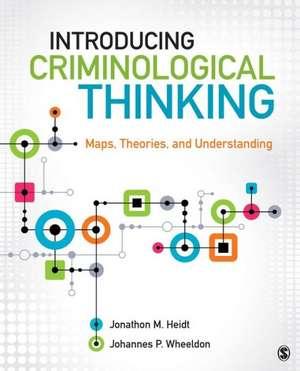 Introducing Criminological Thinking: Maps, Theories, and Understanding de Jonathon (Jon) Heidt