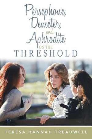 Persephone, Demeter, and Aphrodite on the Threshold de Teresa Hannah Treadwell