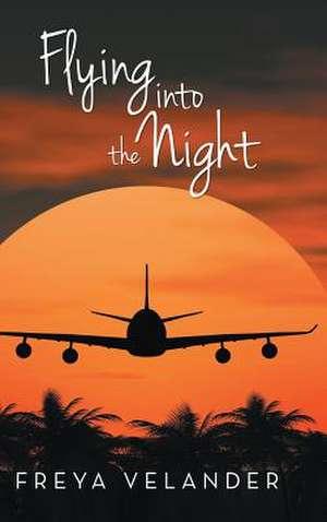 Flying Into the Night de Freya Velander