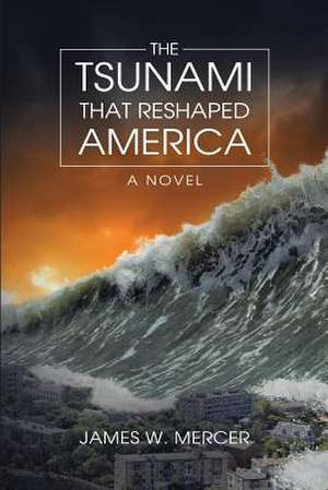The Tsunami That Reshaped America de James W. Mercer