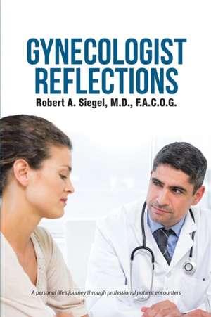 Gynecologist Reflections de M D F a C O GRobert Siegel