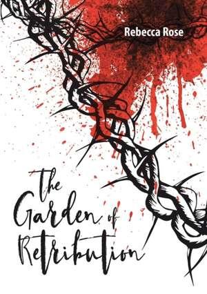 The Garden of Retribution de Rebecca Rose
