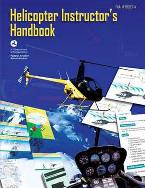 Helicopter Instructor's Handbook de U. S. De Federal Aviation Administration