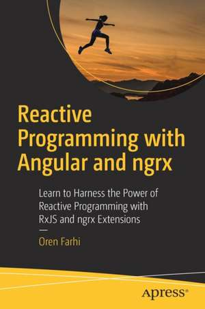 Reactive Programming with Angular and ngrx: Learn to Harness the Power of Reactive Programming with RxJS and ngrx Extensions de Oren Farhi