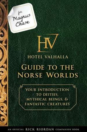 For Magnus Chase: Hotel Valhalla Guide to the Norse Worlds (An Official Rick Riordan Companion Book)