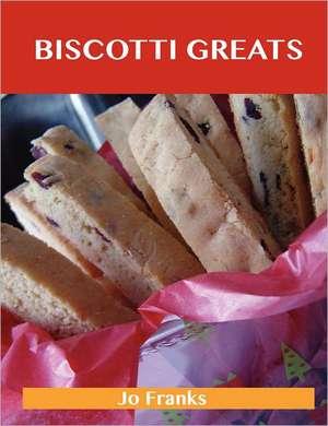 Biscotti Greats: Delicious Biscotti Recipes, the Top 51 Biscotti Recipes de Jo Franks