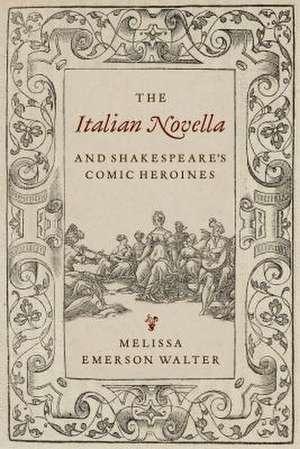 Italian Novella and Shakespeare's Comic Heroines de Melissa Walter