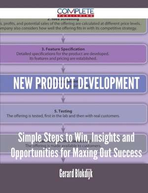 New Product Development - Simple Steps to Win, Insights and Opportunities for Maxing Out Success de Gerard Blokdijk