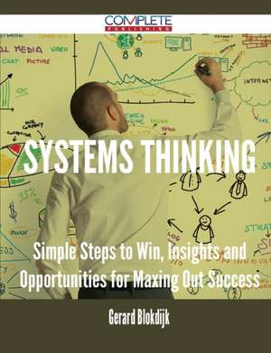 Systems Thinking - Simple Steps to Win, Insights and Opportunities for Maxing Out Success de Gerard Blokdijk
