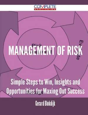 Management of Risk - Simple Steps to Win, Insights and Opportunities for Maxing Out Success de Gerard Blokdijk