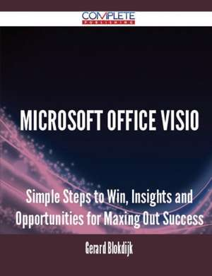 Microsoft Office VISIO - Simple Steps to Win, Insights and Opportunities for Maxing Out Success de Gerard Blokdijk