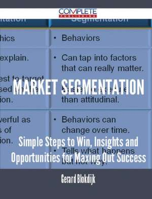 Market Segmentation - Simple Steps to Win, Insights and Opportunities for Maxing Out Success de Gerard Blokdijk