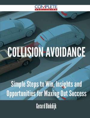 Collision Avoidance - Simple Steps to Win, Insights and Opportunities for Maxing Out Success de Gerard Blokdijk