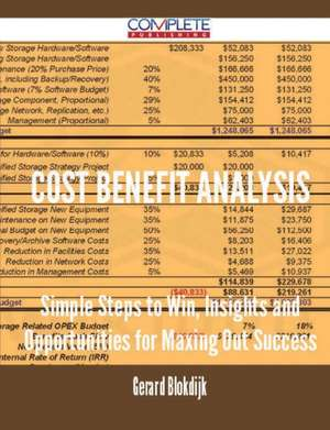 Cost Benefit Analysis - Simple Steps to Win, Insights and Opportunities for Maxing Out Success de Gerard Blokdijk