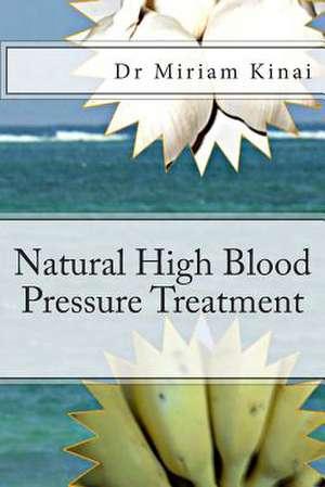 Natural High Blood Pressure Treatment de Miriam Kinai