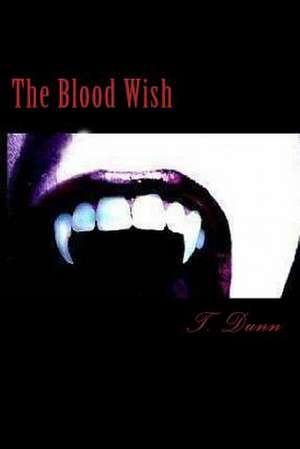 The Blood Wish de T. Dunn