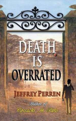 Death Is Overrated de Jeffrey Perren