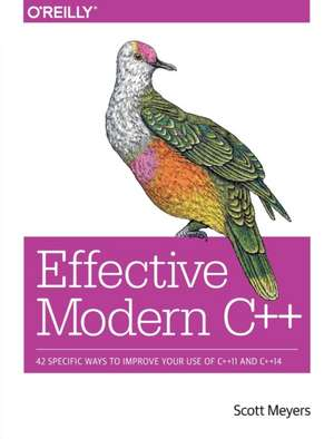 Effective Modern C++: 42 Specific Ways to Improve Your Use of C++11 and C++14 de Scott Meyers