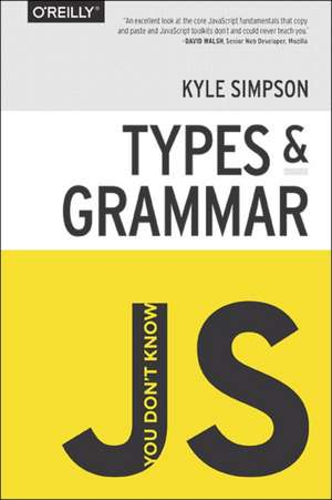 You Don′t Know JS Types & Grammar:   de Kyle Simpson