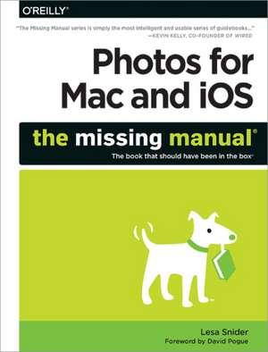 Photos for Mac and iOS: The Missing Manual de Lesa Snider