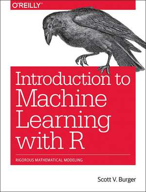 Introduction to Machine Learning with R de Scott Burger
