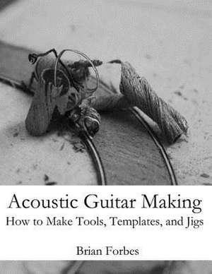 Acoustic Guitar Making de MR Brian Gary Forbes