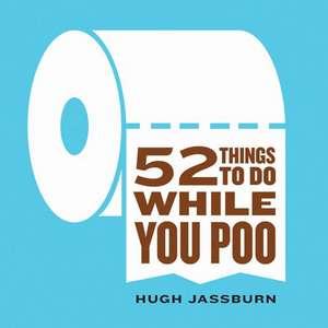 52 Things to Do While You Poo de Hugh Jassburn