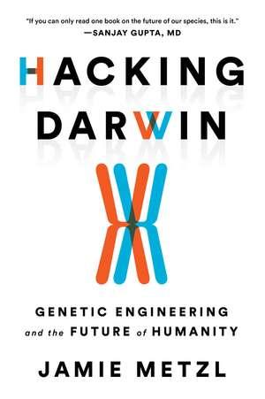 Hacking Darwin: Genetic Engineering and the Future of Humanity de Jamie Metzl