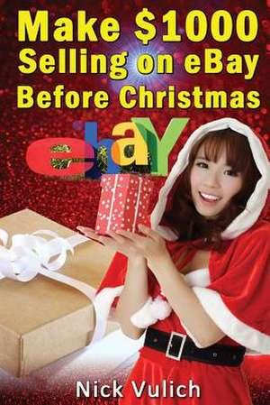 Make $1000 Selling on Ebay Before Christmas de Nick Vulich