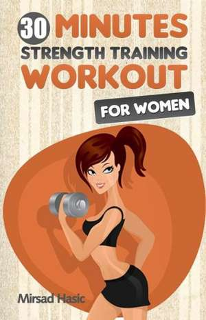 Strength Training for Women:  Book Two of the Front Row Center Series de Mirsad Hasic