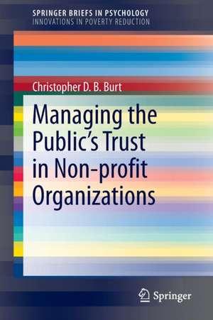 Managing the Public's Trust in Non-profit Organizations de Christopher D.B. Burt