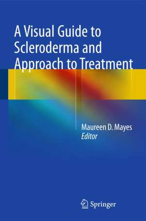 A Visual Guide to Scleroderma and Approach to Treatment de Maureen D. Mayes