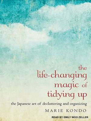 The Life-Changing Magic of Tidying Up:  The Japanese Art of Decluttering and Organizing de Emily Woo Zeller