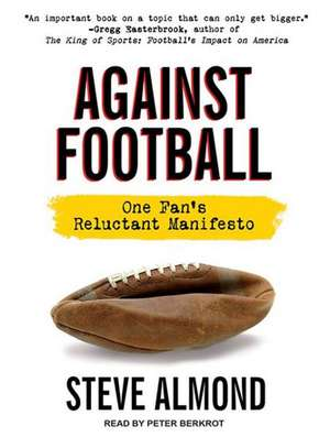 Against Football:  One Fan's Reluctant Manifesto de Peter Berkrot