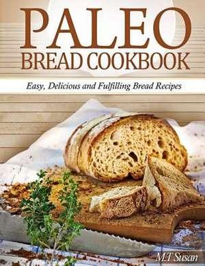 Paleo Bread Cookbook de M. T. Susan