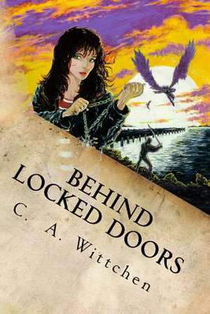 Behind Locked Doors de C. a. Wittchen