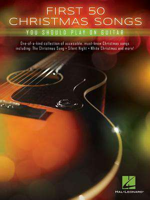 First 50 Christmas Songs You Should Play on Guitar de Hal Leonard Publishing Corporation
