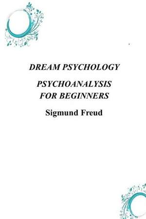 Dream Psychology Psychoanalysis for Beginners de Sigmund Freud