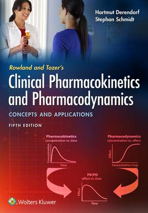 Rowland and Tozer's Clinical Pharmacokinetics and Pharmacodynamics: Concepts and Applications de Hartmut Derendorf Ph.D.