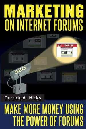 Marketing on Internet Forums de Derrick a. Hicks
