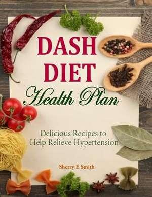 Dash Diet Health Plan de Sherry E. Smith