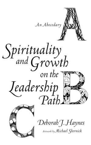 Spirituality and Growth on the Leadership Path de Deborah J. Haynes