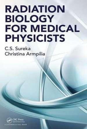 Radiation Biology for Medical Physicists de C. S. Sureka