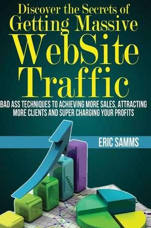 Discover the Secrets of Getting Massive Web Site Traffic de MR Eric Samms