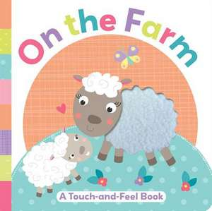 On the Farm:  A Touch-And-Feel Book de Little Bee Books