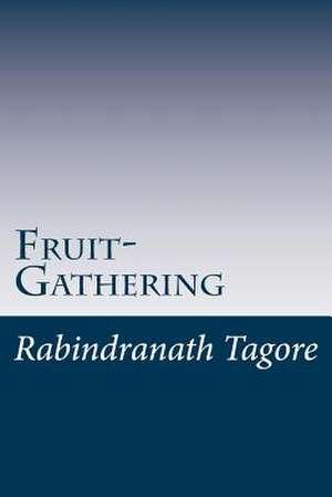Fruit-Gathering de Rabindranath Tagore