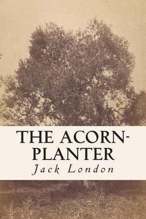 The Acorn-Planter de Jack London