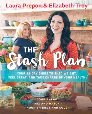 The Stash Plan: Your 21-Day Guide to Shed Weight, Feel Great, and Take Charge of Your Health de Laura Prepon