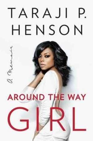 Around the Way Girl: A Memoir de Taraji P. Henson